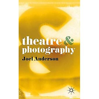 Theatre and Photography by Joel Anderson - 9780230276710 Book