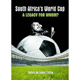 South Africa's World Cup - A Legacy for Whom? by Eddie Cottle - 978186