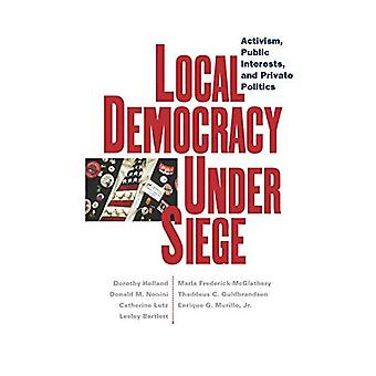 Local Democracy Under Siege: Activism, Public Interests and Private Politics