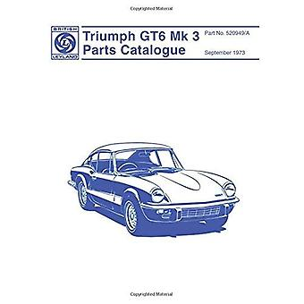 Triumph GT6 MK 3 Spare Parts Catalogue: Part No. 520949/A