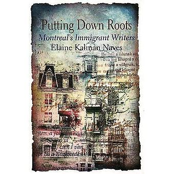 Putting down Roots : Montreals Immigrant Writers