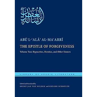 The Epistle of Forgiveness Volume Two Hypocrites Heretics and Other Sinners by alMaarri & Abu lAla