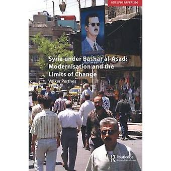 Syria Under Bashar AlAsad Modernisation and the Limits of Change by Perthes & Volker