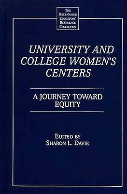 University and College femmes Centers A Journey Toward Equity by Davie & Sharon L.