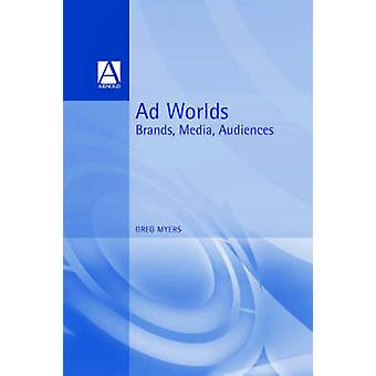 Ad Worlds Brands Media Audiences by Myers & Greg