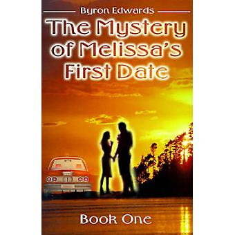 The Mystery of Melissas First Date Book One by Edwards & Byron