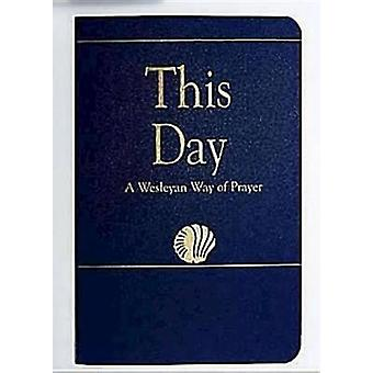 This Day Regular Edition A Wesleyan Way of Prayer by Stookey & Laurence Hull