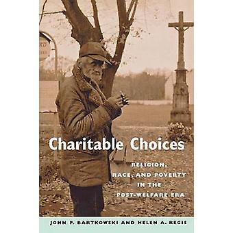 Charitable Choices Religion Race and Poverty in the PostWelfare Era by Bartkowski & John P.