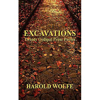 Excavations Twenty Oedipal Prose Poems by Wolfe & Harold