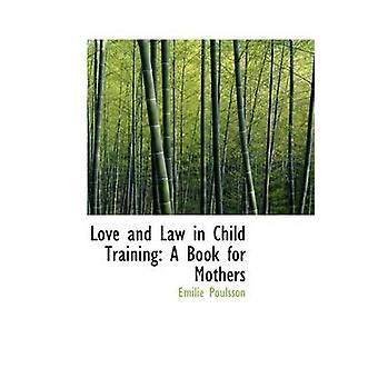 الحب والقانون في الطفل التدريب كتاب للأمهات بقلم إميلي & بولسون