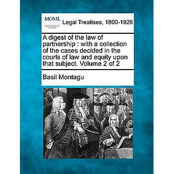 A digest of the law of partnership  with a collection of the cases decided in the courts of law and equity upon that subject. Volume 2 of 2 by Montagu & Basil