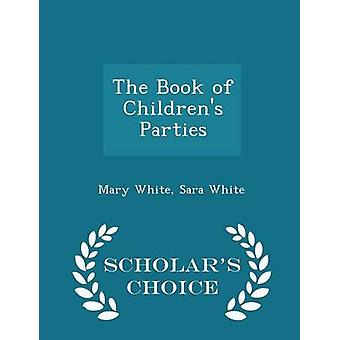 The Book of Childrens Parties  Scholars Choice Edition by White & Mary