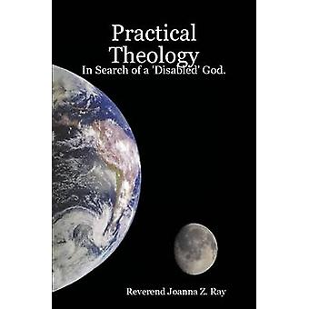 Practical Theology In Search of a Disabled God. by Ray & Reverend Joanna Z.