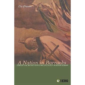 A Nation in Barracks Modern Germany Military Conscription and Civil Society by Ute & Frevert