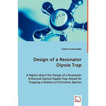 Gestaltung von einem Resonator Dipol Trap von Trenkwalder & Andreas