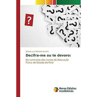 Deciframe ou te devoro by Aranha Otvio Luiz Pinheiro