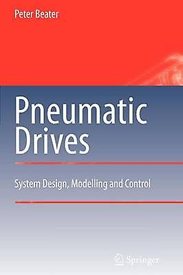 Pneumatic Drives  System Design Modelling and Control by Beater & Peter