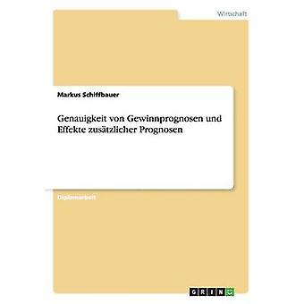 Genauigkeit von Gewinnprognosen Und Effekte Zustzlicher Prognosen von Schiffbauer & Markus