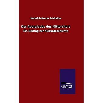 Der Aberglaube des Mittelalters by Schindler & Heinrich Bruno