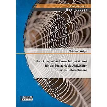 Entwicklung eines Bewertungssystems fr die Social Media Aktivitten eines Unternehmens by Weigel & Christoph
