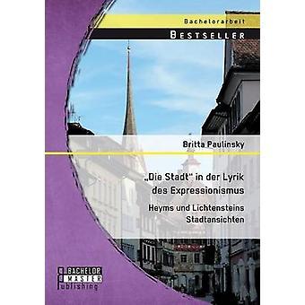Sterven in Der Lyrik Des Expressionismus Heyms Und Lichtensteins Stadtansichten door Paulinsky & Britta Stadt