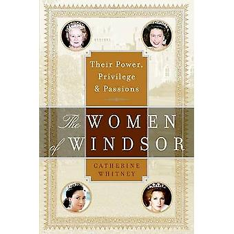 The Women of Windsor - Their Power - Privilege - and Passions by Cathe