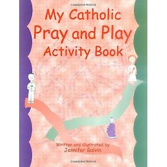 My Catholic Pray & Play - Children's Activity Book for Catholics by Je