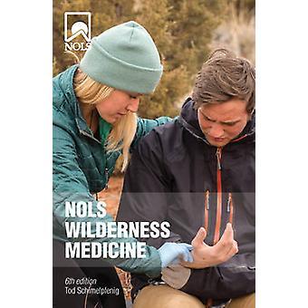 NOLS Wilderness Medicine (6th Revised edition) by Tod Schimelpfenig -