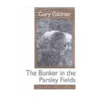 The Bunker in the Parsley Fields by Gary Gildner - 9780877455875 Book