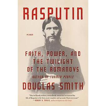Rasputin - Faith - Power - and the Twilight of the Romanovs by Douglas