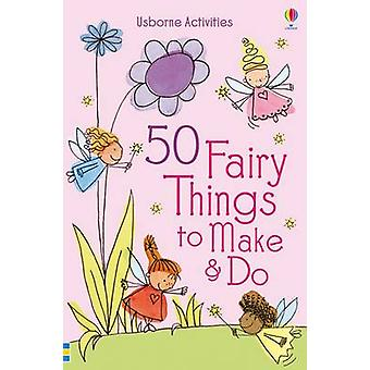 50 Fairy Things to Make and Do by Rebecca Gilpin - 9781409574729 Book