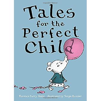 Tales for the Perfect Child by Florence Parry Heide - Sergio Ruzzier