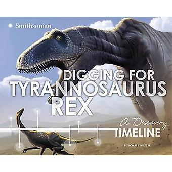 Digging for Tyrannosaurus Rex - A Discovery Timeline (annotated editio