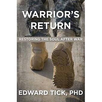 Warrior's Return - Restoring the Soul After War by Edward Tick - 97816