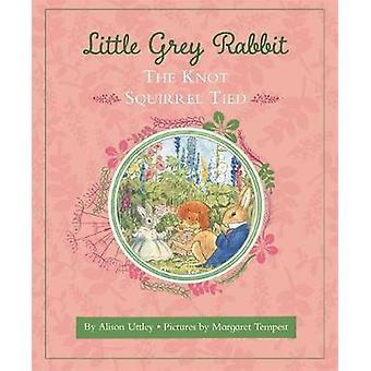 Little Grey Rabbit - The Knot Squirrel Tied by Margaret Tempest - 9781