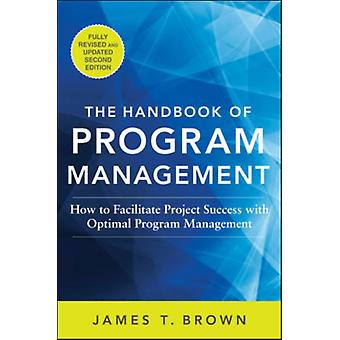 The Handbook of Program Management: How to Facilitate Project Success with Optimal Program Management Second Edition (Hardcover) by Brown James T