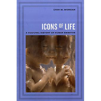 Icons of Life: A Cultural History of Human Embryos (Paperback) by Morgan Lynn M.