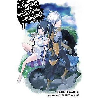 Is it Wrong to Try to Pick Up Girls in a Dungeon? - Vol. 1 - (Novel) by