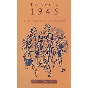 The Road to 1945 - British Politics and the Second World War (2nd Revi
