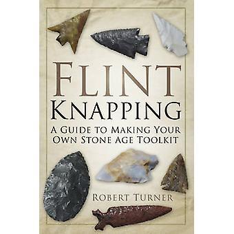 فلينت كنابينج-دليل لجعل الخاصة بك مجموعة أدوات العصر الحجري برداء