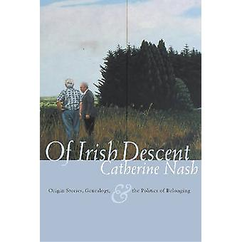 Of Irish Descent - Origin Stories - Genealogy - and the Politics of Be