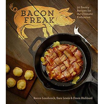 Bacon Freak - 50 Savory Recipes for the Ultimate Enthusiast by Rocco L
