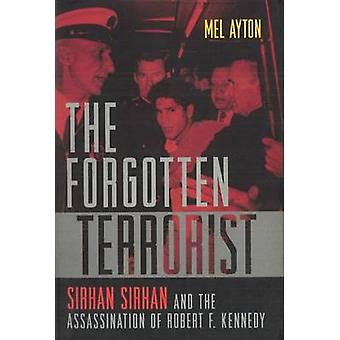 The Forgotten Terrorist - Sirhan Sirhan and the Assassination of Rober