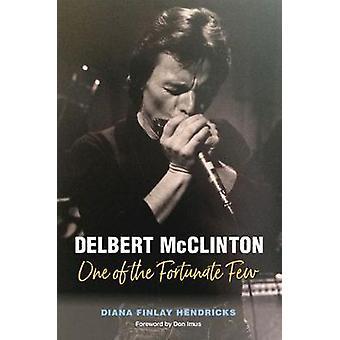 Delbert McClinton - One of the Fortunate Few by Diana Finlay Hendricks