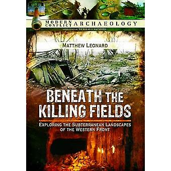 Beneath the Killing Fields - Exploring the Subterranean Landscapes of