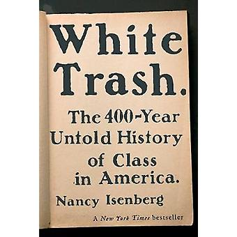 White Trash - The 400-Year Untold History of Class in America by Nancy