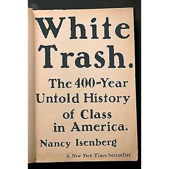 White Trash - os 400 anos de história incalculáveis de classe na América por Nancy