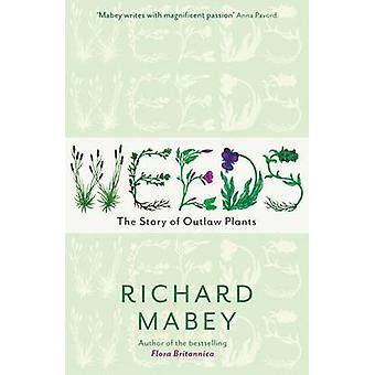 Weeds - The Story of Outlaw Plants by Richard Mabey - 9781846680816 Bo