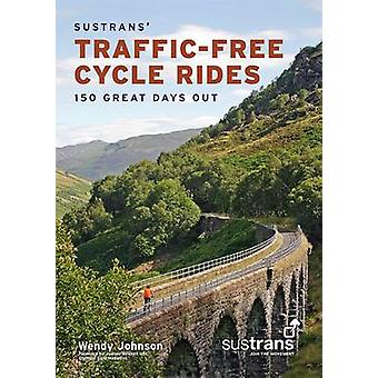 Sustrans' Traffic-Free Cycle Rides - 150 Great Days Out by Wendy Johns
