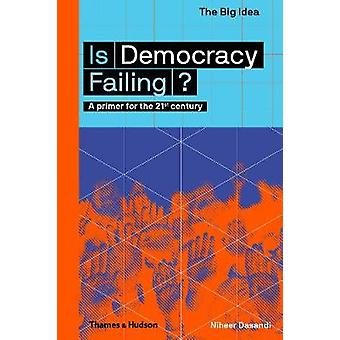 Is Democracy Failing? - A primer for the 21st century by Is Democracy